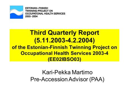 Third Quarterly Report (5.11.2003-4.2.2004) of the Estonian-Finnish Twinning Project on Occupational Health Services 2003-4 (EE02IBSO03) Kari-Pekka Martimo.