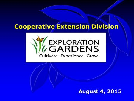 August 4, 2015 Cooperative Extension Division. Extension Demonstration 'Exploration Gardens' Commercial and residential classes & tours often include.