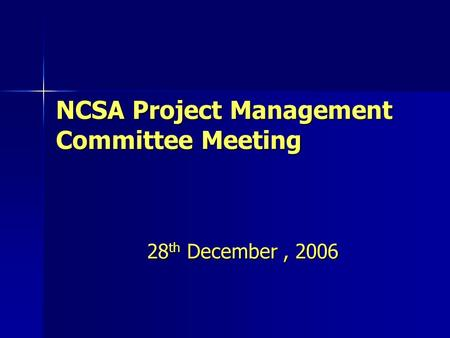 NCSA Project Management Committee Meeting 28 th December, 2006.