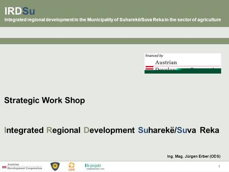 IRDSu Integrated regional development in the Municipality of Suharekë/Suva Reka in the sector of agriculture Strategic Work <strong>Shop</strong> Integrated Regional Development.