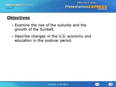 Section 2 A Society on the Move Examine the rise of the suburbs and the growth of the Sunbelt. Describe changes in the U.S. economy and education in the.