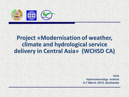 State Hydrometeorology Institute 6-7 March 2012. Dushanbe 6-7 March 2012. Dushanbe Project «Modernisation of weather, climate and hydrological service.