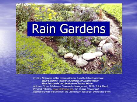 Rain Gardens Credits- All images in this presentation are from the following manual: Rain Gardens- A How-to Manual for Homeowners Your Personal Contribution.