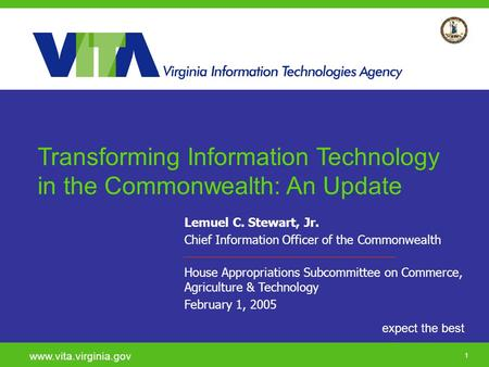 Click to add a subtitle 1 expect the best www.vita.virginia.gov Lemuel C. Stewart, Jr. Chief Information Officer of the Commonwealth House Appropriations.