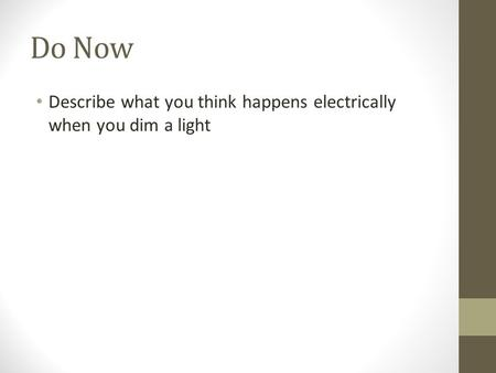 Do Now Describe what you think happens electrically when you dim a light.
