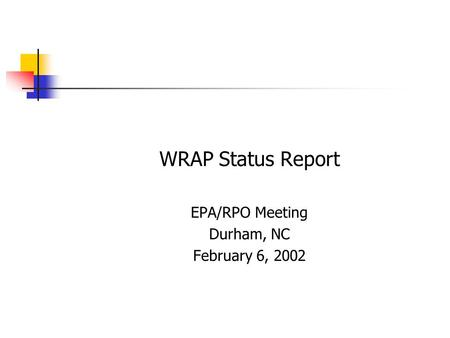 WRAP Status Report EPA/RPO Meeting Durham, NC February 6, 2002.