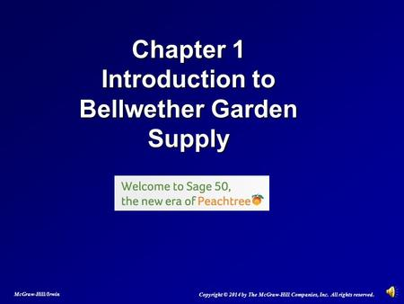 Chapter 1 Introduction to Bellwether Garden Supply Copyright © 2014 by The McGraw-Hill Companies, Inc. All rights reserved. McGraw-Hill/Irwin.