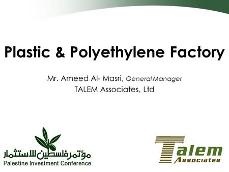 Plastic & Polyethylene Factory Mr. Ameed Al- Masri, General Manager TALEM Associates, Ltd.