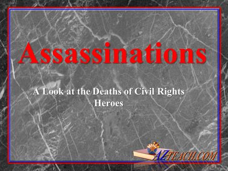 Assassinations A Look at the Deaths of Civil Rights Heroes.