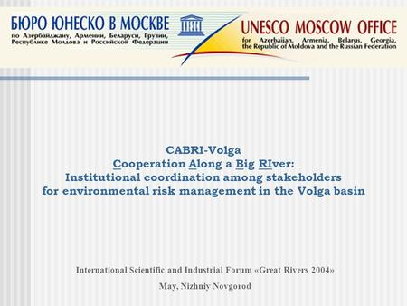 CABRI-Volga Cooperation Along a Big RIver: Institutional coordination among stakeholders for environmental risk management in the Volga basin International.