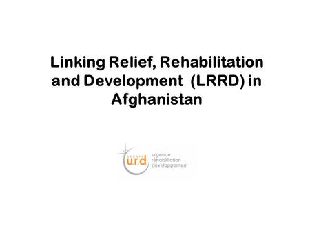 Linking Relief, Rehabilitation and Development (LRRD) in Afghanistan.