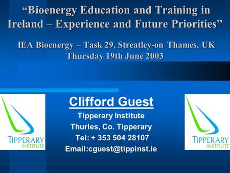 """ Bioenergy Education and Training in Ireland – Experience and Future Priorities"" IEA Bioenergy – Task 29, Streatley-on Thames, UK Thursday 19th June 2003."