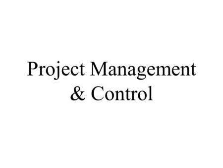 Project Management & Control. What is a Project ? A project is a sequence of unique, complex and connected activities having one goal or purpose and that.