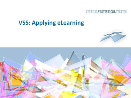 VSS: Applying eLearning 1. Introduction This lesson is about how the VSS training tools can be used by individuals and organizations. Organizations can.