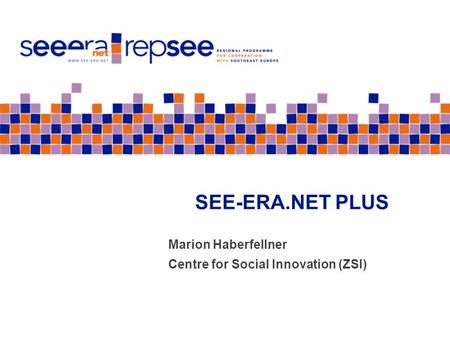 SEE-ERA.NET PLUS Marion Haberfellner Centre for Social Innovation (ZSI)