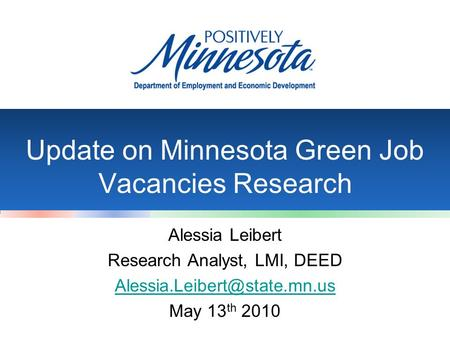 Update on Minnesota Green Job Vacancies Research Alessia Leibert Research Analyst, LMI, DEED May 13 th 2010.