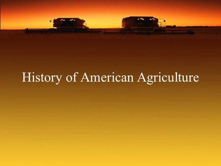 History of American Agriculture. Objectives Students will be able to: Outline the food-dollar spending patterns of Americans. Explain historical achievements.