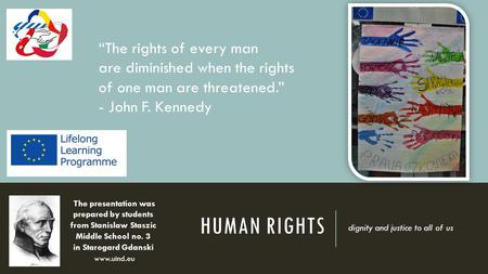 "HUMAN RIGHTS dignity and justice to all of us ""The rights of every man are diminished when the rights of one man are threatened."" - John F. Kennedy The."