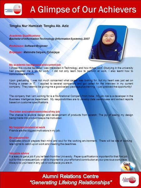 A Glimpse of Our Achievers Tengku Nur Hamizah Tengku Ab. Aziz Academic Qualifications: Bachelor of Information Technology (Information Systems), 2007 Profession: