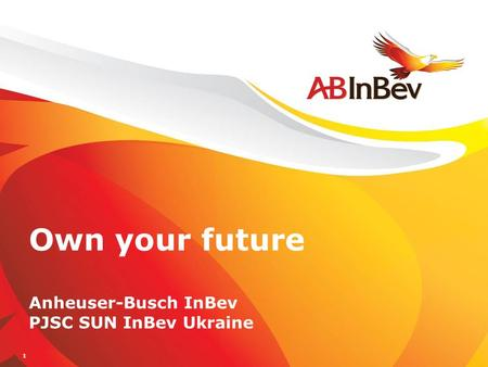 1 Own your future Anheuser-Busch InBev PJSC SUN InBev Ukraine.