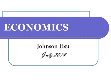 ECONOMICS Johnson Hsu July 2014. The global economy 1.Macroeconomic performance 2.Trade and integration 3.Development and sustainability 4.The economics.