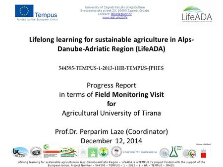 Lifelong learning for sustainable agriculture in Alps- Danube-Adriatic Region (LifeADA) 544595-TEMPUS-1-2013-1HR-TEMPUS-JPHES Progress Report in terms.