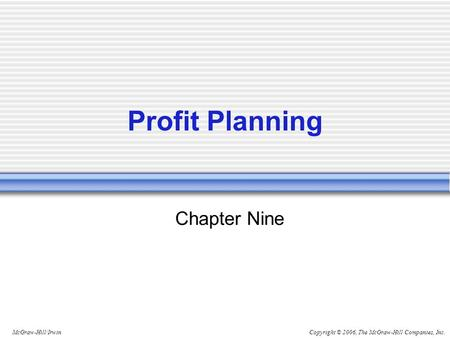 Copyright © 2006, The McGraw-Hill Companies, Inc.McGraw-Hill/Irwin Chapter Nine Profit Planning.
