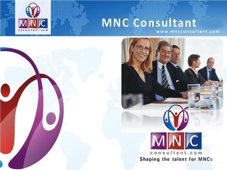 About Us W ith due regard and great pleasure we would like to introduce MNC Consultant [mncconsultant.com] a Human Resource Management Company, providing.