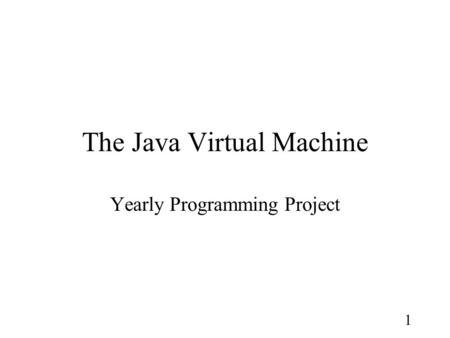 1 The Java Virtual Machine Yearly Programming Project.