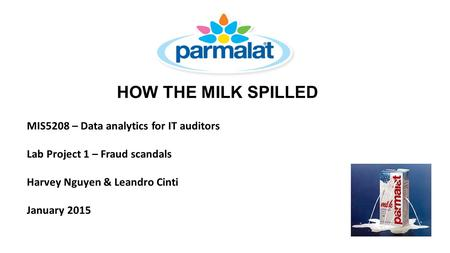 HOW THE MILK SPILLED MIS5208 – Data analytics for IT auditors