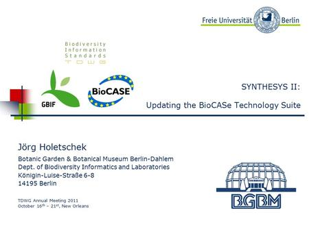 Beispielbild SYNTHESYS II: Updating the BioCASe Technology Suite Jörg Holetschek Botanic Garden & Botanical Museum Berlin-Dahlem Dept. of Biodiversity.
