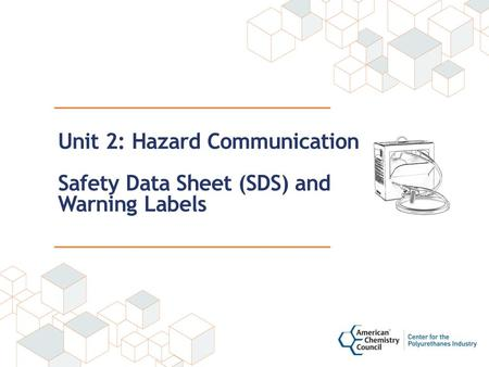 Unit 2: Hazard Communication Safety Data Sheet (SDS) and Warning Labels.