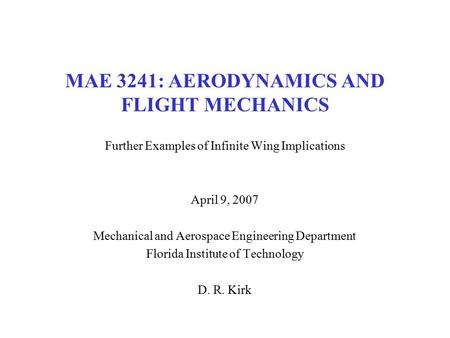 MAE 3241: AERODYNAMICS AND FLIGHT MECHANICS Further Examples of Infinite Wing Implications April 9, 2007 Mechanical and Aerospace Engineering Department.