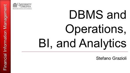 Financial Information Management DBMS and Operations, BI, and Analytics Stefano Grazioli.