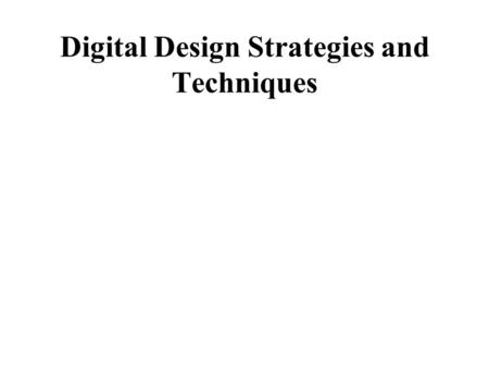 Digital Design Strategies and Techniques. Analog Building Blocks for Digital Primitives We implement logical devices with analog devices There is no magic.