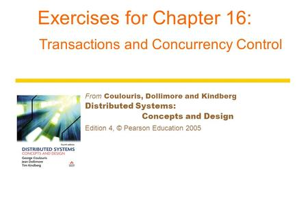 Exercises for Chapter 16: Transactions and Concurrency Control From Coulouris, Dollimore and Kindberg Distributed Systems: Concepts and Design Edition.