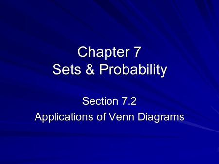 Chapter 7 Sets & Probability Section 7.2 Applications of Venn Diagrams.