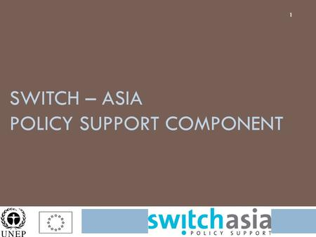 SWITCH – ASIA POLICY SUPPORT COMPONENT 1. What is about? 2  Create an enabling environment to strengthen or initiate policies helping to mainstream SCP.