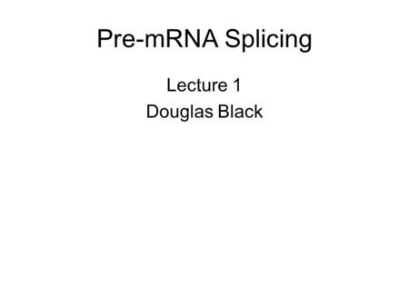 Pre-mRNA Splicing Lecture 1 Douglas Black. Fig. 12-2 The most complex RNA processing reaction is pre-mRNA splicing. Most genes in metazoan (multicellular)