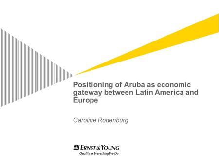 Positioning of Aruba as economic gateway between Latin America and Europe Caroline Rodenburg.