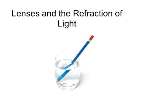 Lenses and the Refraction of Light. 26.1 The Index of Refraction Light travels through a vacuum at at c Light travels through materials such as water.