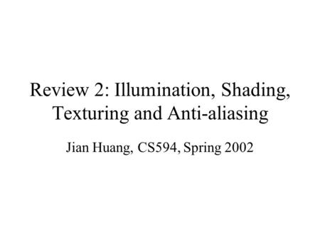 Review 2: Illumination, Shading, Texturing and Anti-aliasing