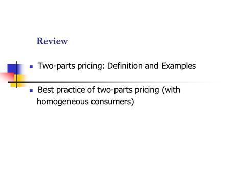 Review Two-parts pricing: Definition and Examples Best practice of two-parts pricing (with homogeneous consumers)