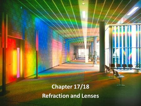 Chapter 17/18 Refraction and Lenses. When a ray of light passes from one medium to another it may be reflected, refracted or both.
