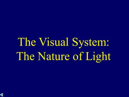 The Visual System: The Nature of Light. Electromagnetic Energy An energy spectrum that includes X-rays, radar, and radio waves A small portion of the.