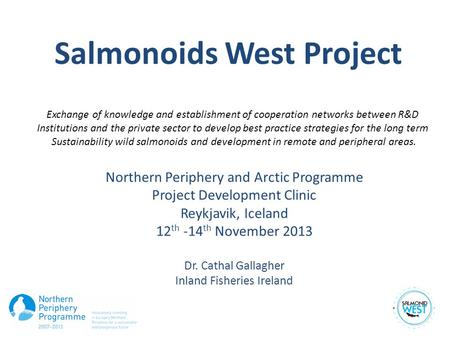 Salmonoids West Project Exchange of knowledge and establishment of cooperation networks between R&D Institutions and the private sector to develop best.