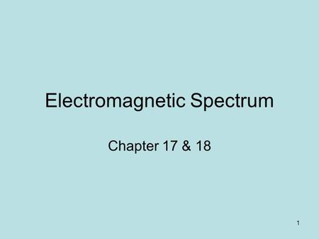 1 Electromagnetic Spectrum Chapter 17 & 18. 2 Electromagnetic Waves Electromagnetic waves are transverse waves that have some electrical properties and.