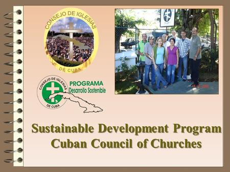 W HAT DO WE WANT TO BE ? A program of the Cuban Council of Churches (CCC) that promotes and accompanies the social commitment of the Cuban church to sustainable.
