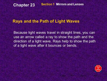 < BackNext >PreviewMain Section 1 Mirrors and Lenses Rays and the Path of Light Waves Because light waves travel in straight lines, you can use an arrow.