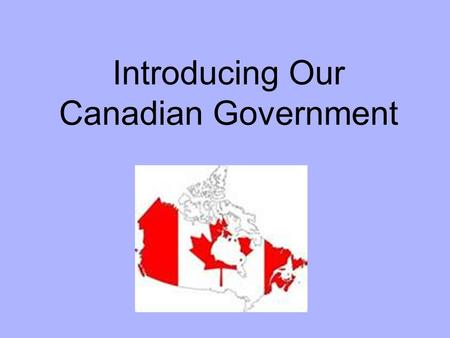 Introducing Our Canadian Government. What system of government does Canada have ? Federal system of government This means 2 levels of government were.